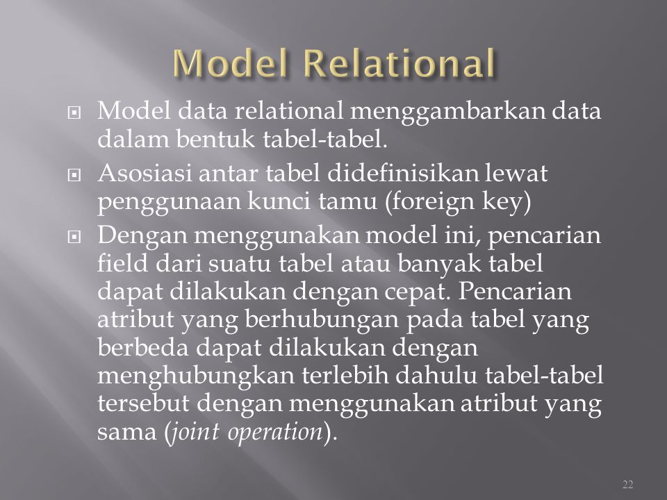 Model Relational Model data relational menggambarkan data dalam bentuk tabel-tabel.