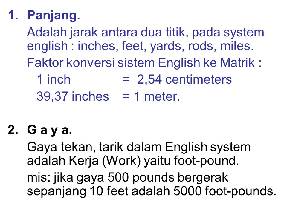 Panjang. Adalah jarak antara dua titik, pada system english : inches, feet, yards, rods, miles. Faktor konversi sistem English ke Matrik :