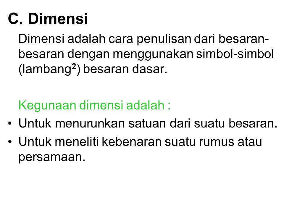 C. Dimensi Dimensi adalah cara penulisan dari besaran-besaran dengan menggunakan simbol-simbol (lambang2) besaran dasar.