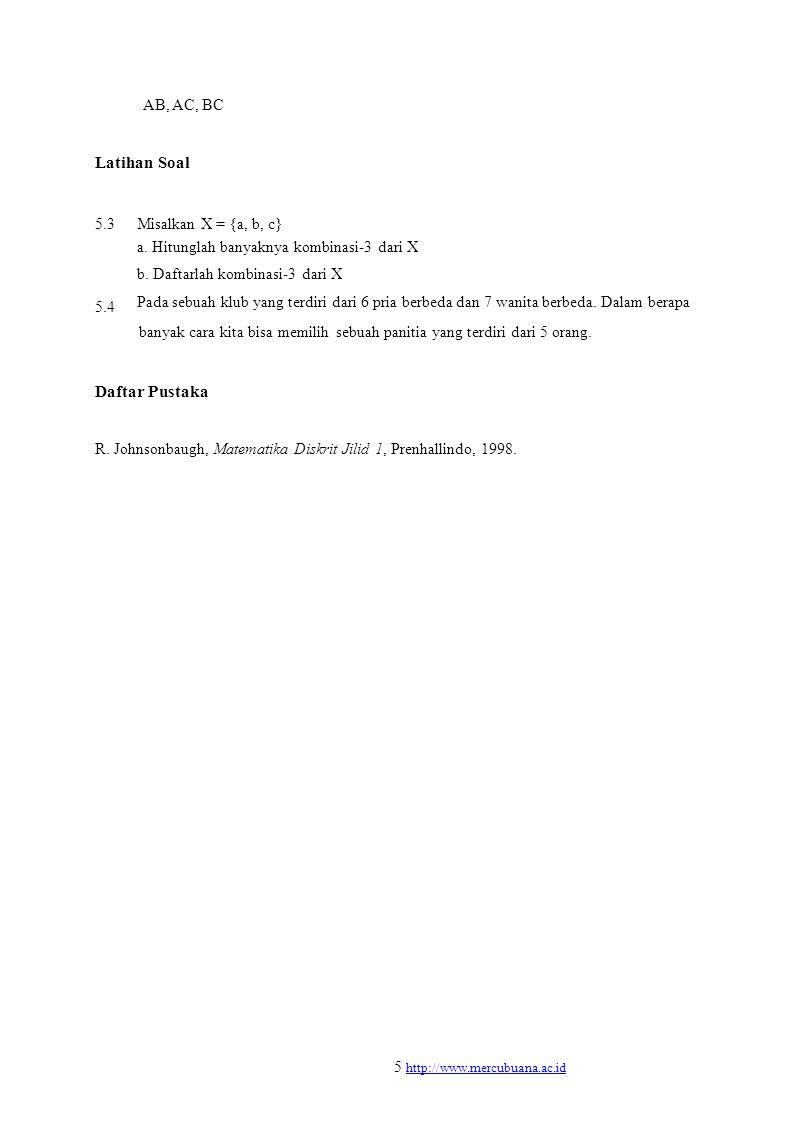 AB, AC, BC Latihan Soal. 5.3. 5.4. Misalkan X = {a, b, c} a. Hitunglah banyaknya kombinasi-3 dari X.