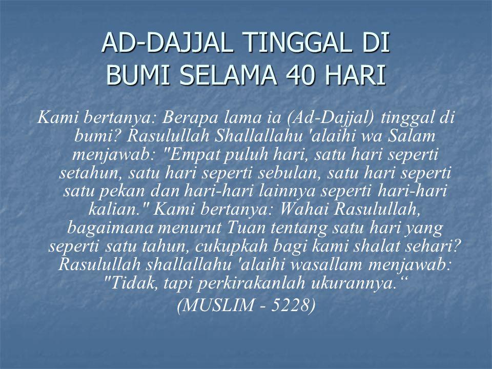 AD-DAJJAL TINGGAL DI BUMI SELAMA 40 HARI