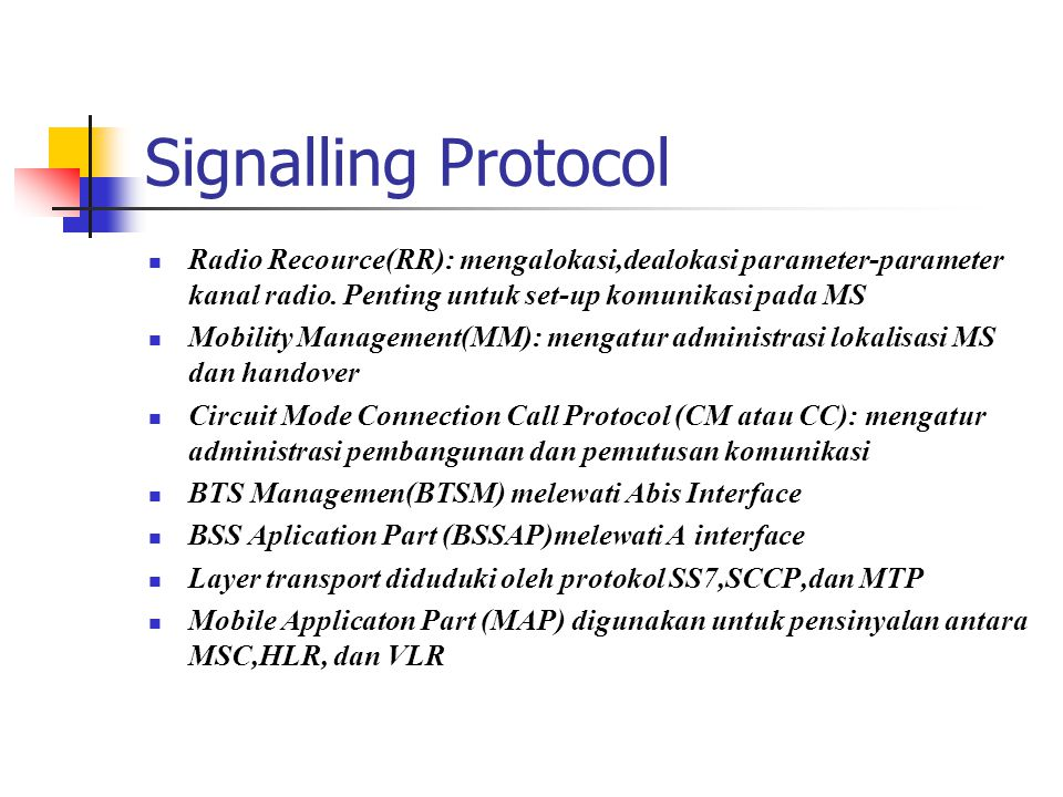Signalling Protocol Radio Recource(RR): mengalokasi,dealokasi parameter-parameter kanal radio. Penting untuk set-up komunikasi pada MS.