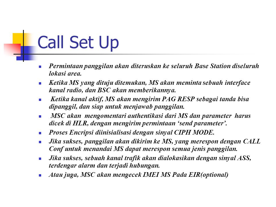 Call Set Up Permintaan panggilan akan diteruskan ke seluruh Base Station diseluruh lokasi area.