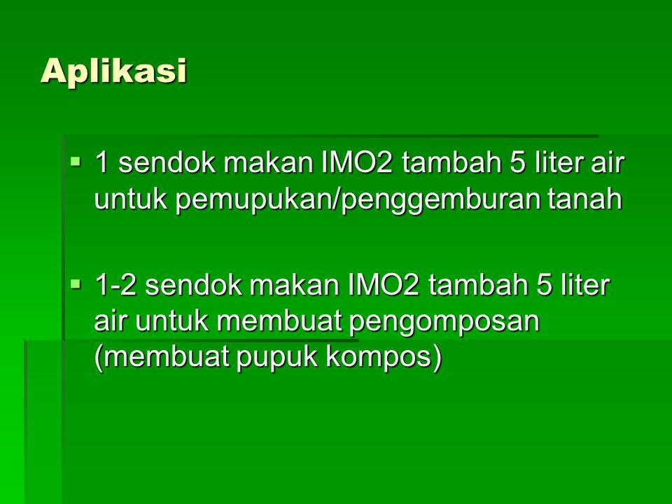 Aplikasi 1 sendok makan IMO2 tambah 5 liter air untuk pemupukan/penggemburan tanah.