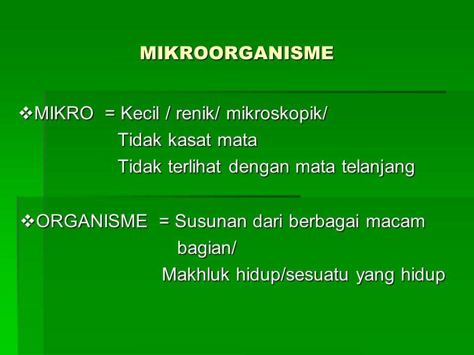 MIKROORGANISME MIKRO = Kecil / renik/ mikroskopik/ Tidak kasat mata. Tidak terlihat dengan mata telanjang.