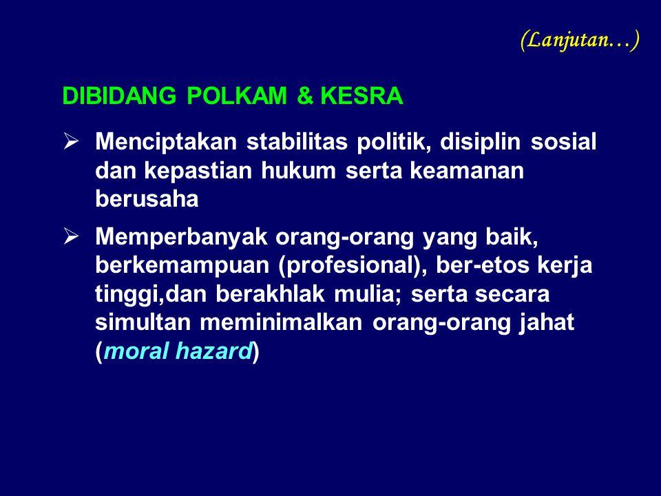 (Lanjutan…) DIBIDANG POLKAM & KESRA. Menciptakan stabilitas politik, disiplin sosial dan kepastian hukum serta keamanan berusaha.