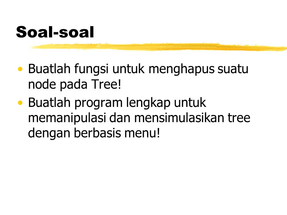 Soal-soal Buatlah fungsi untuk menghapus suatu node pada Tree!