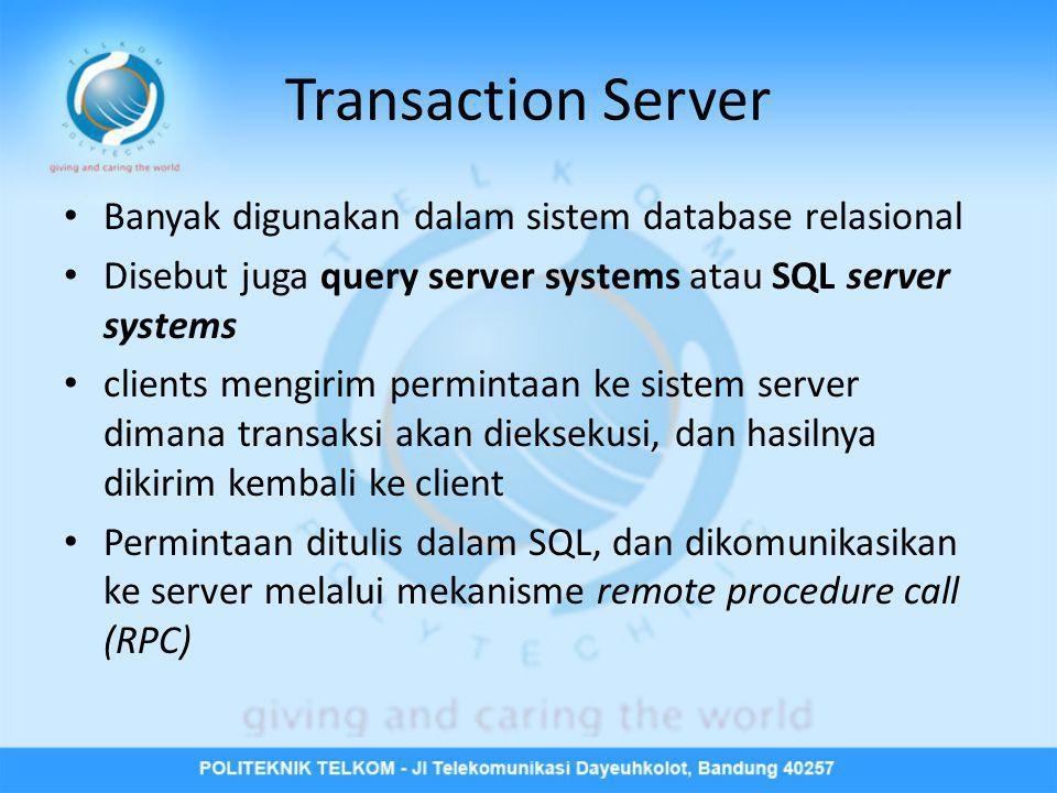Transaction Server Banyak digunakan dalam sistem database relasional