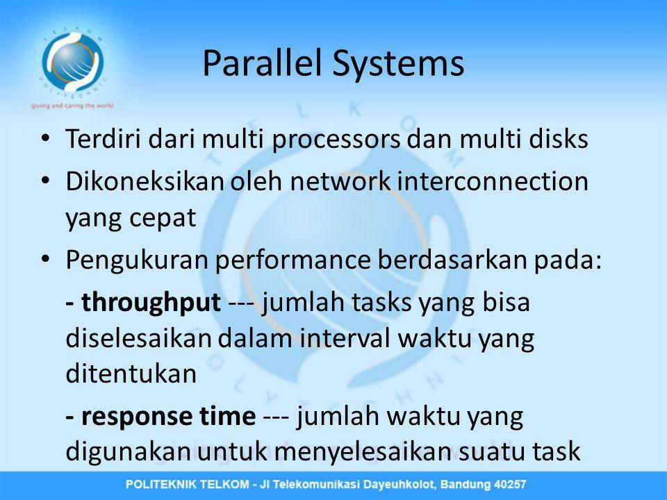 Parallel Systems Terdiri dari multi processors dan multi disks