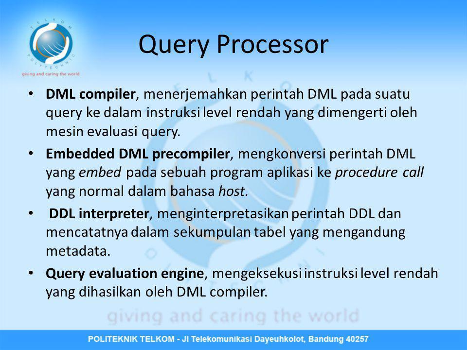 Query Processor DML compiler, menerjemahkan perintah DML pada suatu query ke dalam instruksi level rendah yang dimengerti oleh mesin evaluasi query.