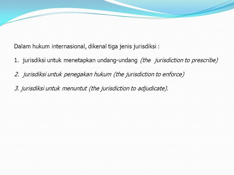 Dalam hukum internasional, dikenal tiga jenis jurisdiksi :