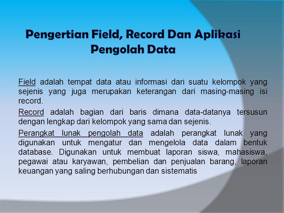 Pengertian Field, Record Dan Aplikasi Pengolah Data