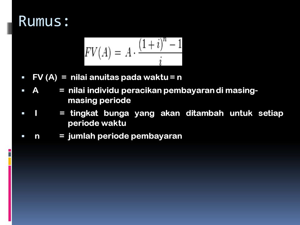 Rumus: FV (A) = nilai anuitas pada waktu = n