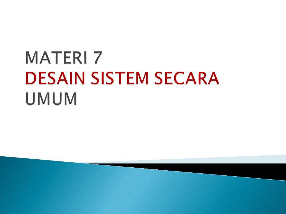 MATERI 7 DESAIN SISTEM SECARA UMUM