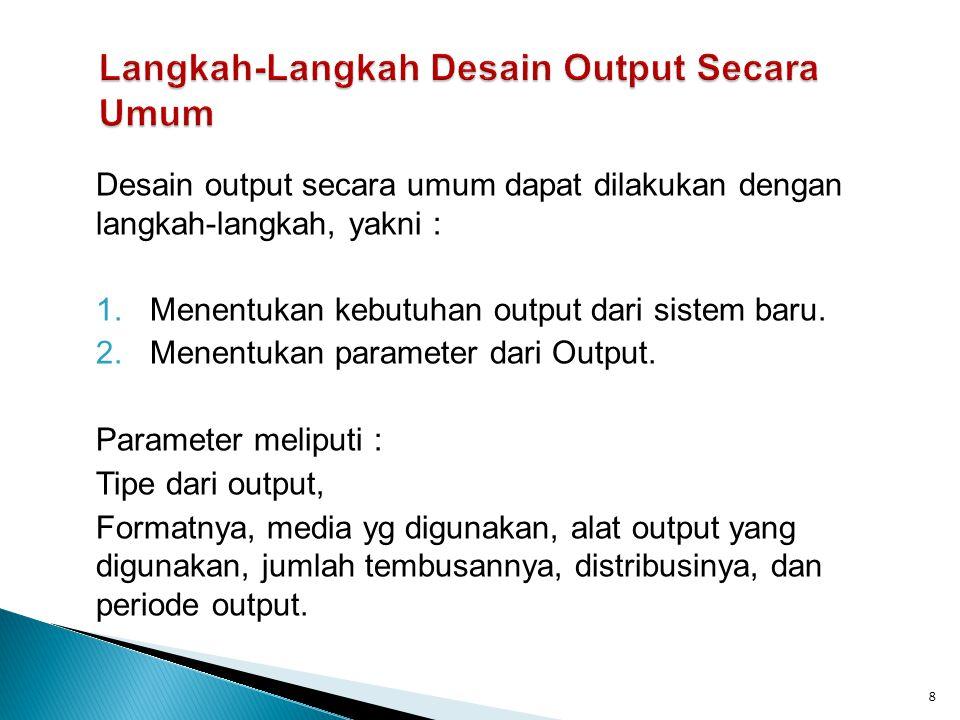 Langkah-Langkah Desain Output Secara Umum