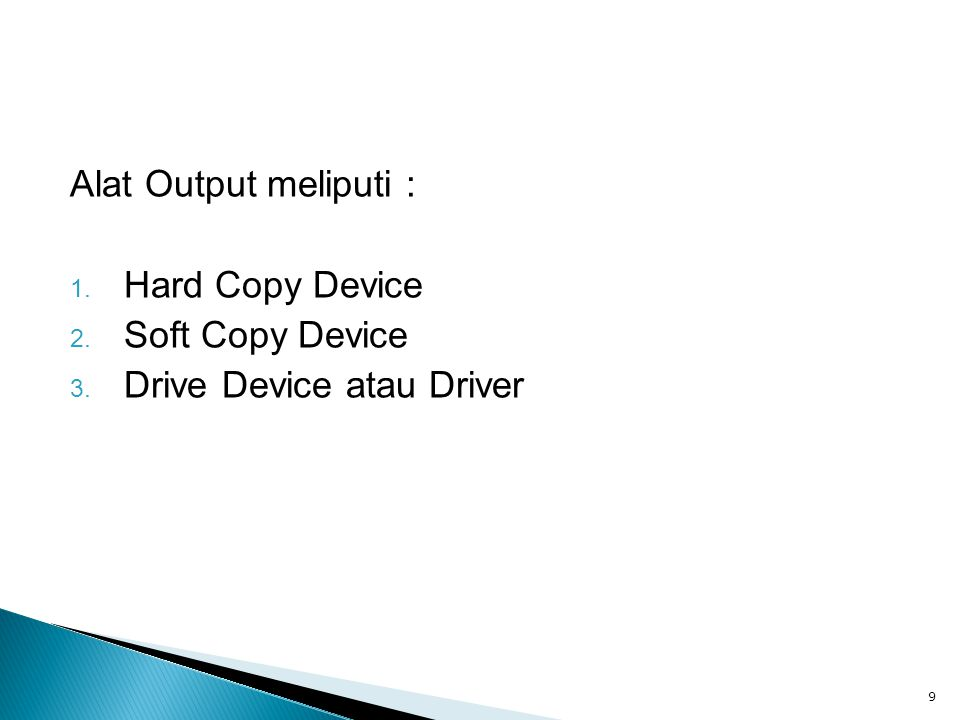 Alat Output meliputi : Hard Copy Device Soft Copy Device Drive Device atau Driver