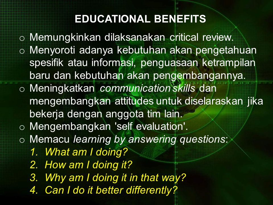 EDUCATIONAL BENEFITS Memungkinkan dilaksanakan critical review.