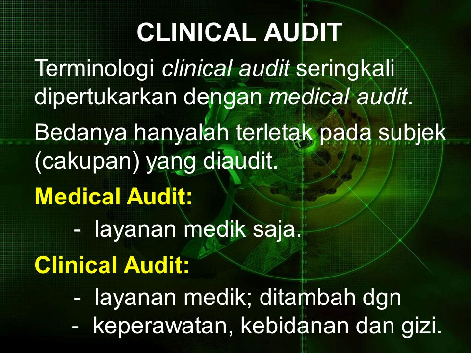 CLINICAL AUDIT Terminologi clinical audit seringkali dipertukarkan dengan medical audit.
