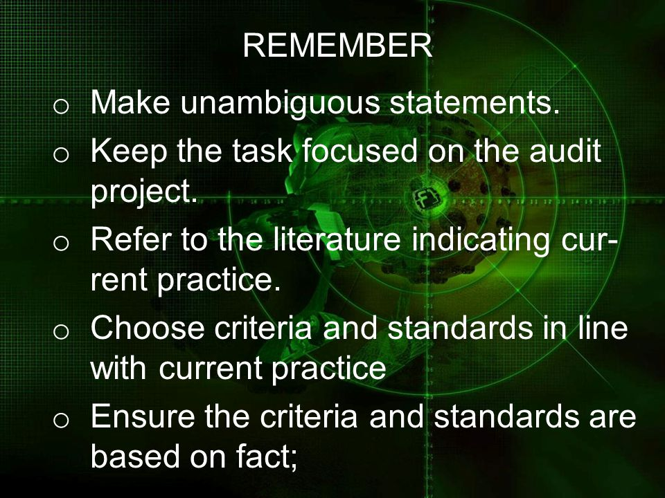 REMEMBER Make unambiguous statements. Keep the task focused on the audit. project. Refer to the literature indicating cur-