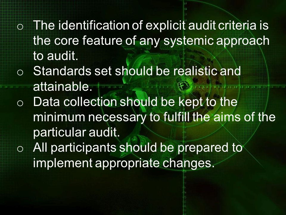 The identification of explicit audit criteria is the core feature of any systemic approach to audit.