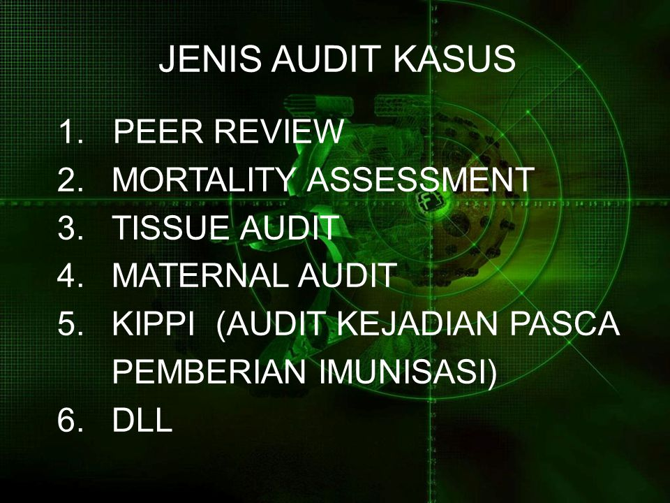 JENIS AUDIT KASUS 1. PEER REVIEW. MORTALITY ASSESSMENT. TISSUE AUDIT. MATERNAL AUDIT. KIPPI (AUDIT KEJADIAN PASCA.