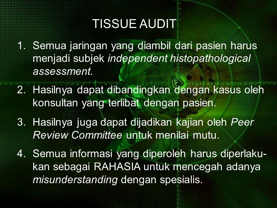 TISSUE AUDIT Semua jaringan yang diambil dari pasien harus
