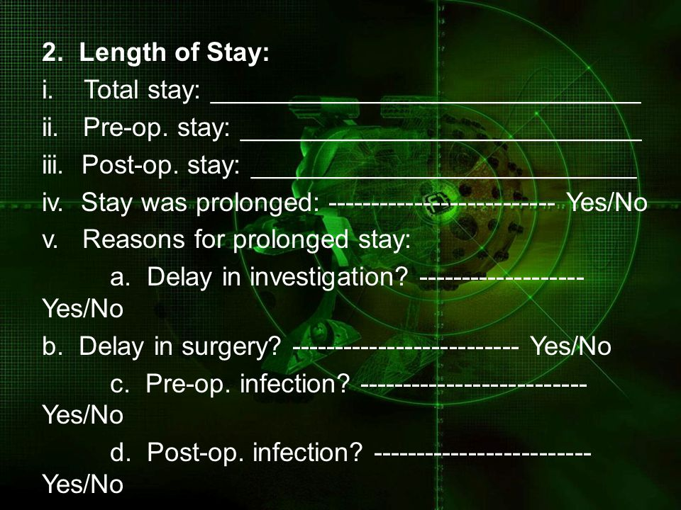 2. Length of Stay: i. Total stay: _____________________________. ii. Pre-op. stay: ___________________________.