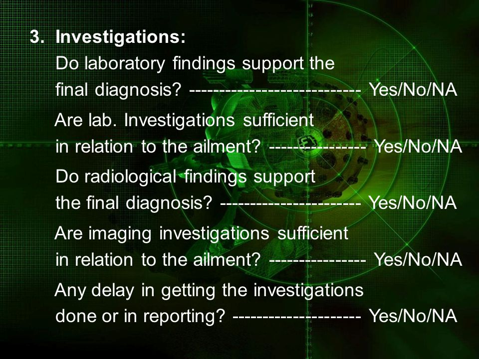 3. Investigations: Do laboratory findings support the. final diagnosis ---------------------------- Yes/No/NA.