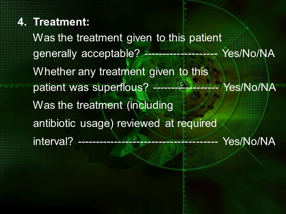 4. Treatment: Was the treatment given to this patient. generally acceptable -------------------- Yes/No/NA.