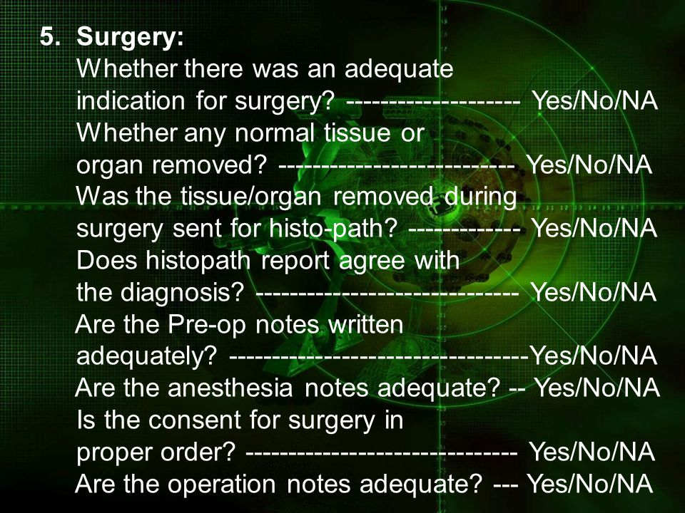 5. Surgery: Whether there was an adequate. indication for surgery -------------------- Yes/No/NA.