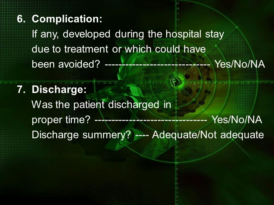 6. Complication: If any, developed during the hospital stay. due to treatment or which could have.