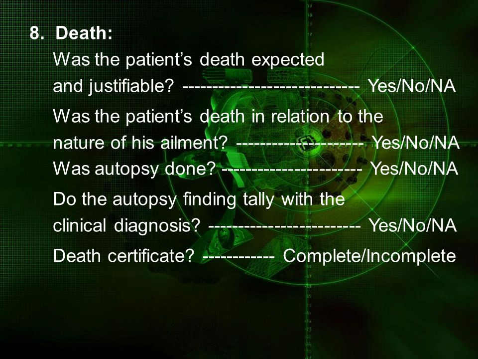 8. Death: Was the patient's death expected. and justifiable ----------------------------- Yes/No/NA.
