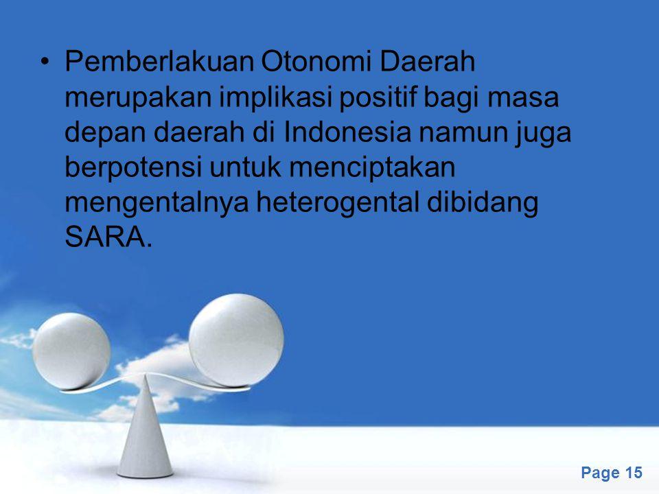 Pemberlakuan Otonomi Daerah merupakan implikasi positif bagi masa depan daerah di Indonesia namun juga berpotensi untuk menciptakan mengentalnya heterogental dibidang SARA.