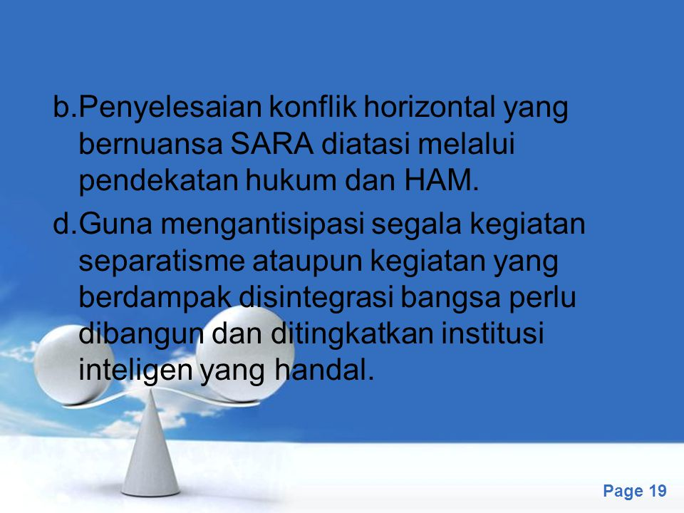 b.Penyelesaian konflik horizontal yang bernuansa SARA diatasi melalui pendekatan hukum dan HAM.