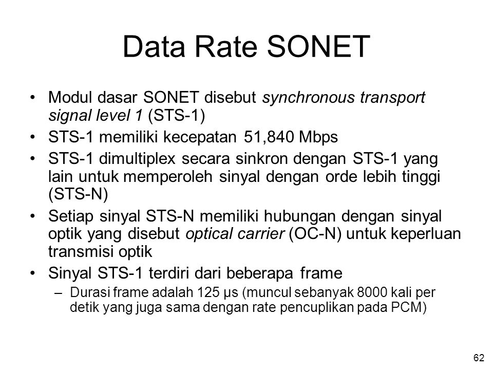 Data Rate SONET Modul dasar SONET disebut synchronous transport signal level 1 (STS-1) STS-1 memiliki kecepatan 51,840 Mbps.