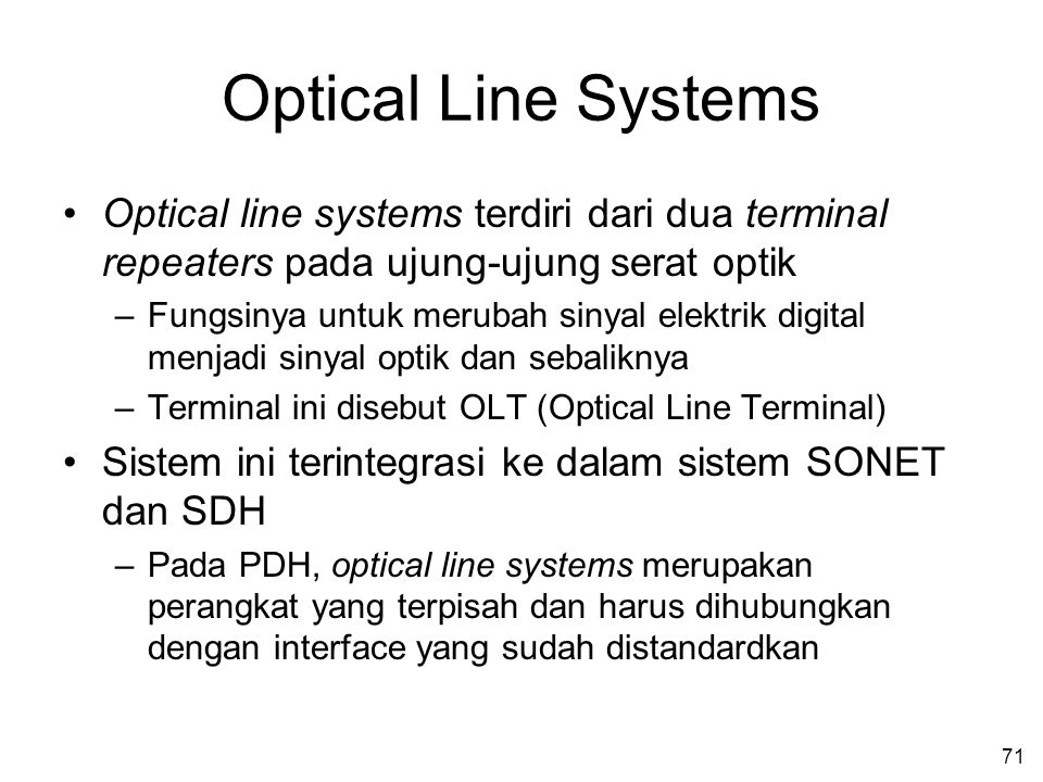 Optical Line Systems Optical line systems terdiri dari dua terminal repeaters pada ujung-ujung serat optik.