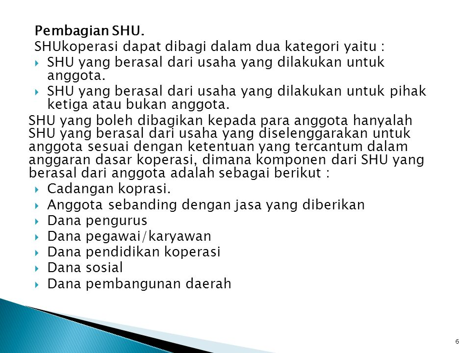 Pembagian SHU. SHUkoperasi dapat dibagi dalam dua kategori yaitu : SHU yang berasal dari usaha yang dilakukan untuk anggota.