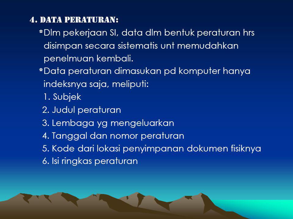 4. data peraturan: *Dlm pekerjaan SI, data dlm bentuk peraturan hrs. disimpan secara sistematis unt memudahkan.