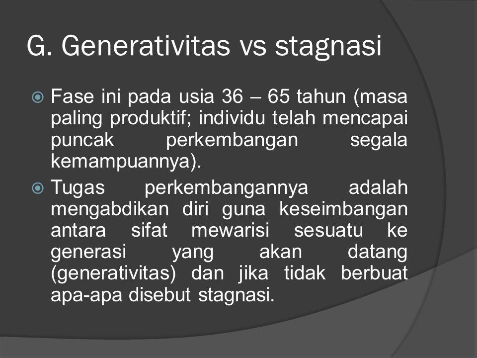 G. Generativitas vs stagnasi
