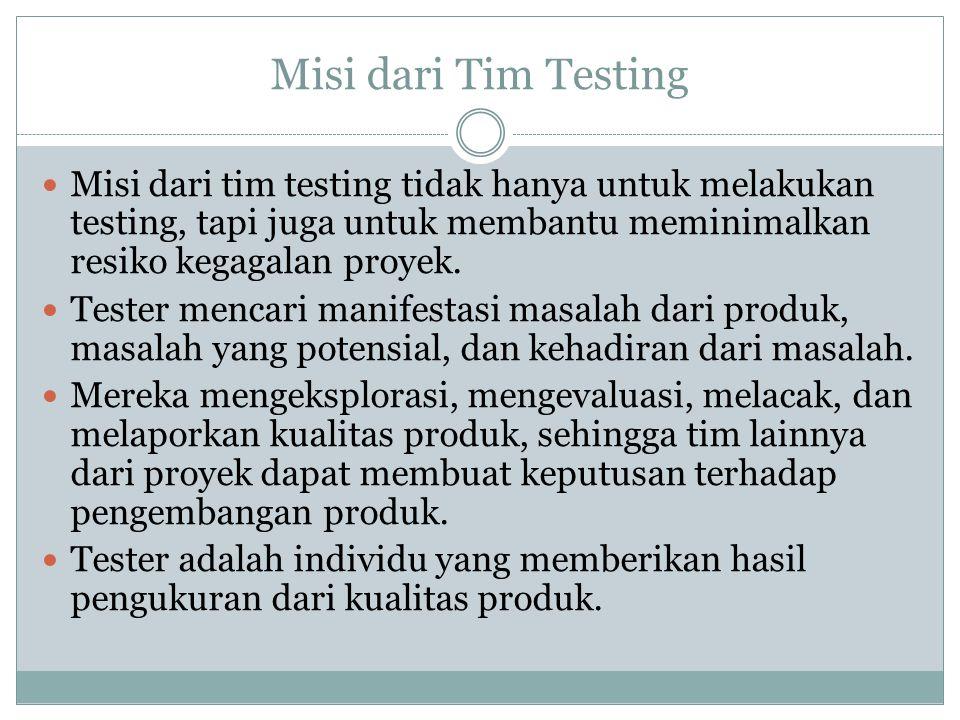 Misi dari Tim Testing Misi dari tim testing tidak hanya untuk melakukan testing, tapi juga untuk membantu meminimalkan resiko kegagalan proyek.