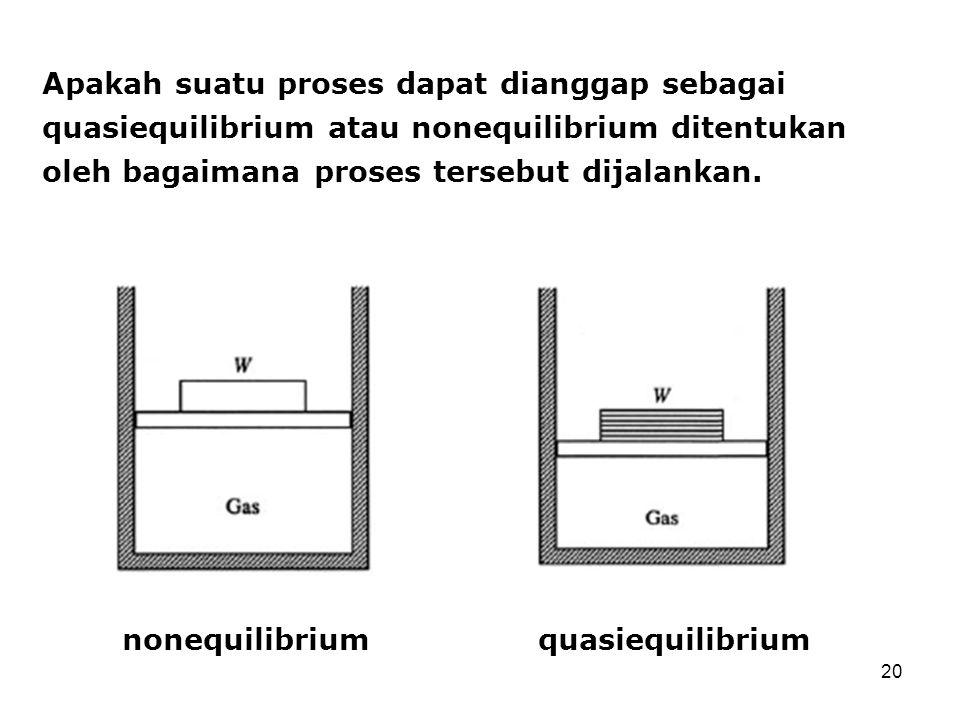 Apakah suatu proses dapat dianggap sebagai quasiequilibrium atau nonequilibrium ditentukan oleh bagaimana proses tersebut dijalankan.