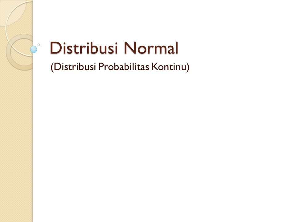 (Distribusi Probabilitas Kontinu)