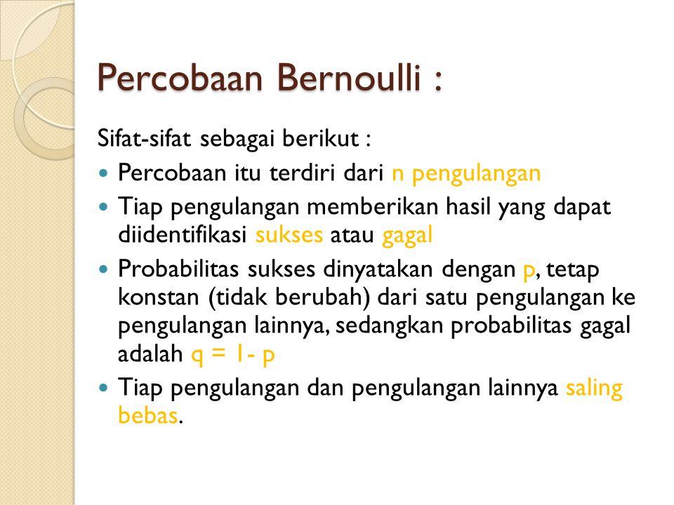 Percobaan Bernoulli : Sifat-sifat sebagai berikut :