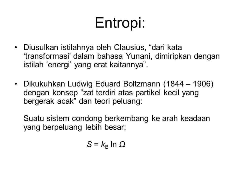 Entropi: Diusulkan istilahnya oleh Clausius, dari kata 'transformasi' dalam bahasa Yunani, dimiripkan dengan istilah 'energi' yang erat kaitannya .