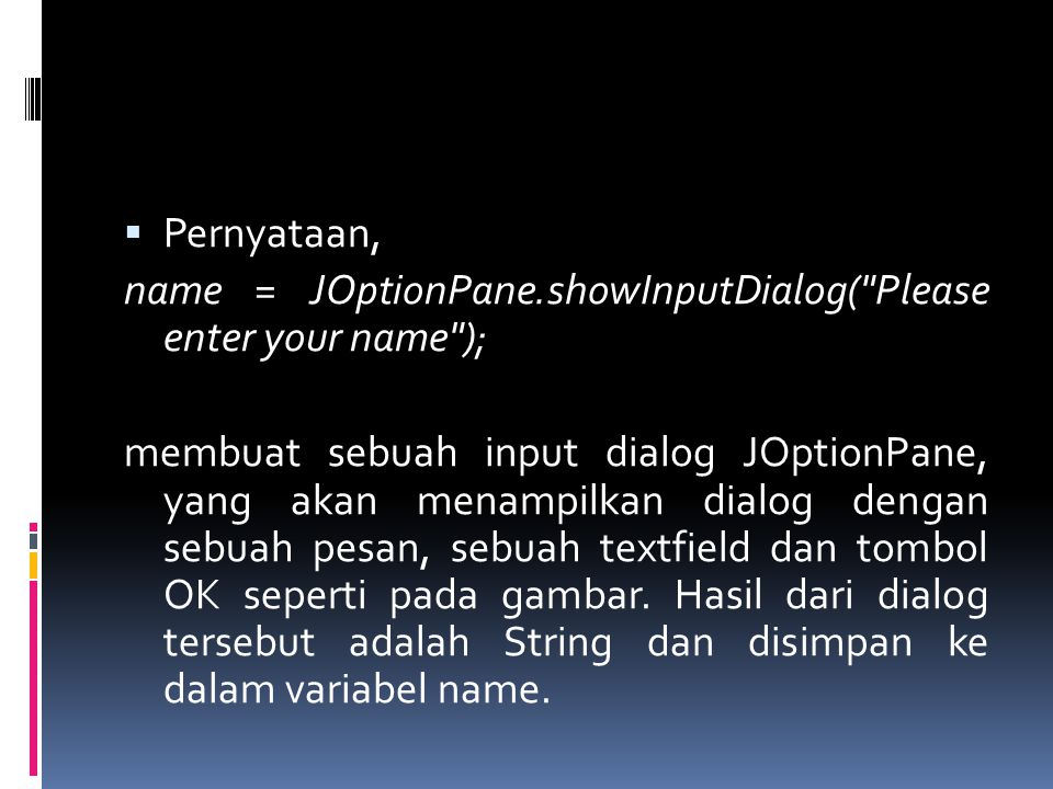 Pernyataan, name = JOptionPane.showInputDialog( Please enter your name );