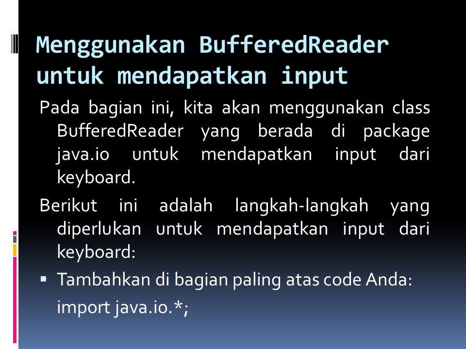 Menggunakan BufferedReader untuk mendapatkan input