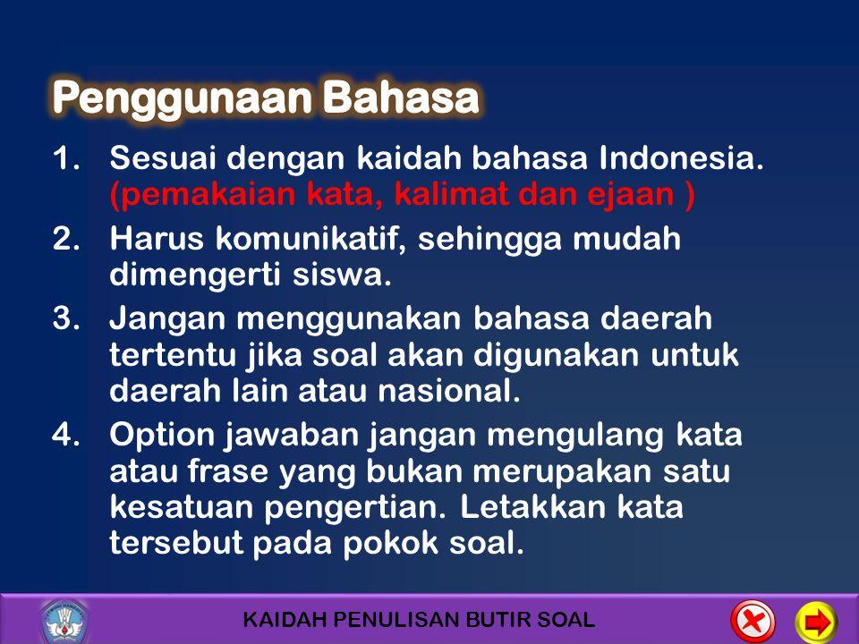 Penggunaan Bahasa Sesuai dengan kaidah bahasa Indonesia. (pemakaian kata, kalimat dan ejaan ) Harus komunikatif, sehingga mudah dimengerti siswa.