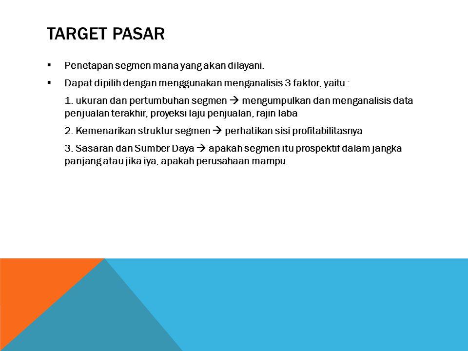 Target pasar Penetapan segmen mana yang akan dilayani.