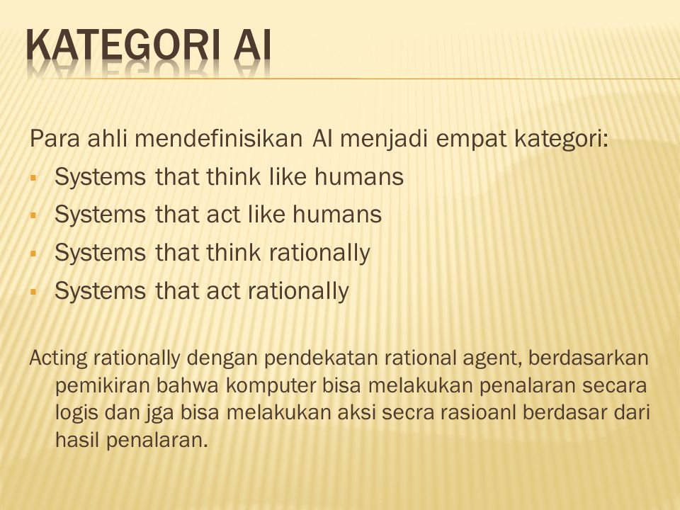 Kategori AI Para ahli mendefinisikan AI menjadi empat kategori:
