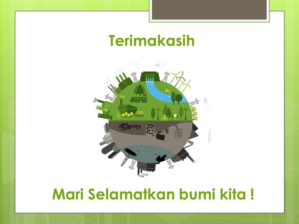 Mari Selamatkan bumi kita !